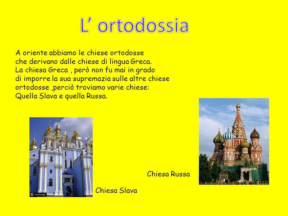 A oriente abbiamo le chiese ortodosse che derivano dalle chiese di lingua Greca. La chiesa Greca, però non fu mai in grado di imporre la sua supremazi