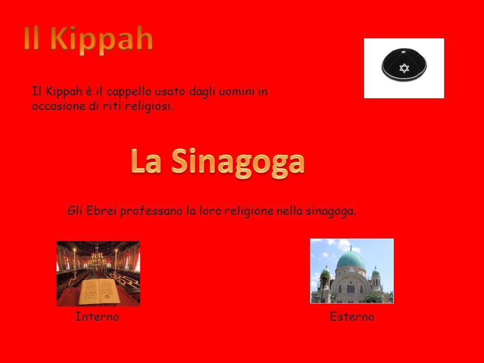 Il Kippah è il cappello usato dagli uomini in occasione di riti religiosi. Gli Ebrei professano la loro religione nella sinagoga. EsternoInterno
