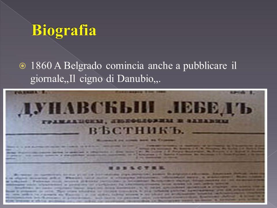 """ 1860 A Belgrado comincia anche a pubblicare il giornale""""Il cigno di Danubio""""."""