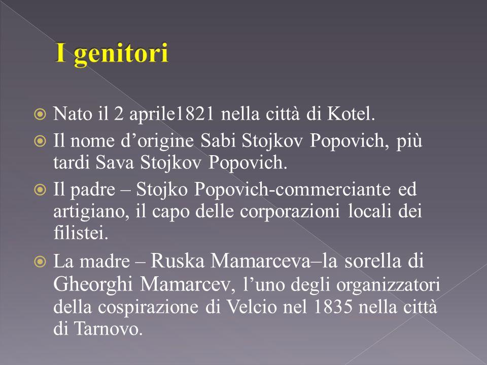  Nato il 2 aprile1821 nella città di Kotel.