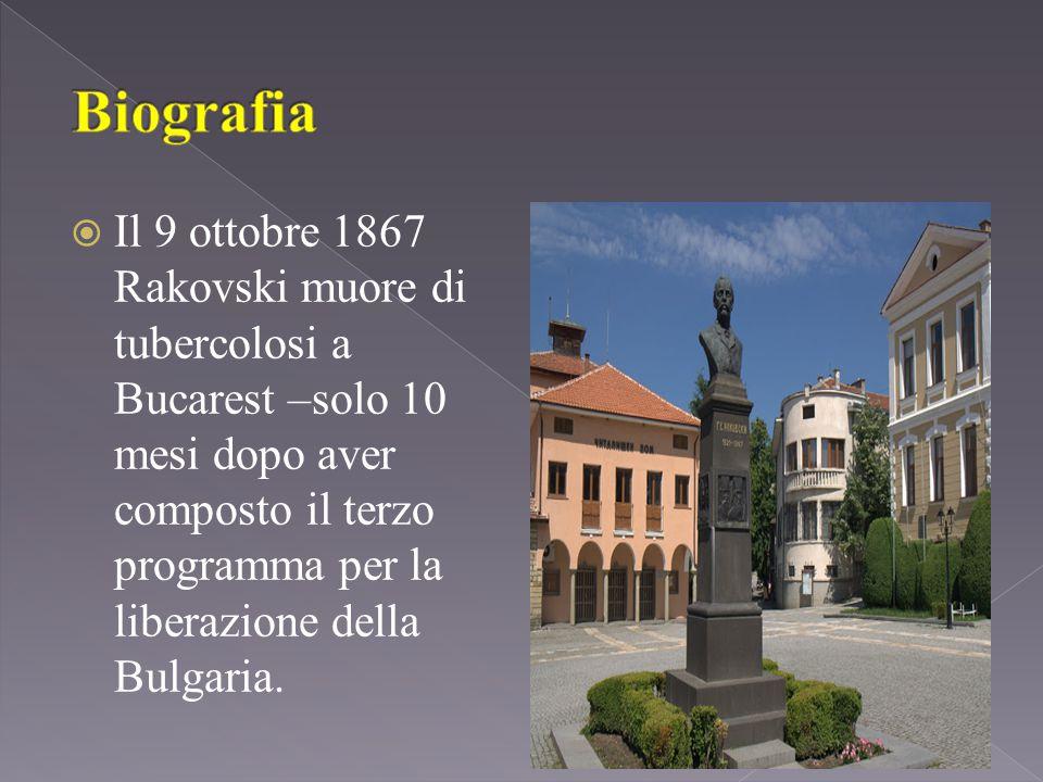  Il 9 ottobre 1867 Rakovski muore di tubercolosi a Bucarest –solo 10 mesi dopo aver composto il terzo programma per la liberazione della Bulgaria.