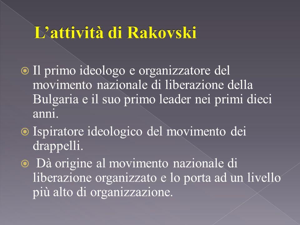  Il primo ideologo e organizzatore del movimento nazionale di liberazione della Bulgaria e il suo primo leader nei primi dieci anni.