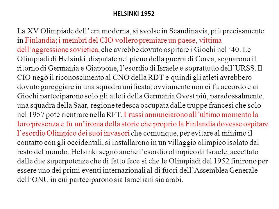 HELSINKI 1952 La XV Olimpiade dell' era moderna, si svolse in Scandinavia, più precisamente in Finlandia; i membri del CIO vollero premiare un paese, vittima dell'aggressione sovietica, che avrebbe dovuto ospitare i Giochi nel '40.