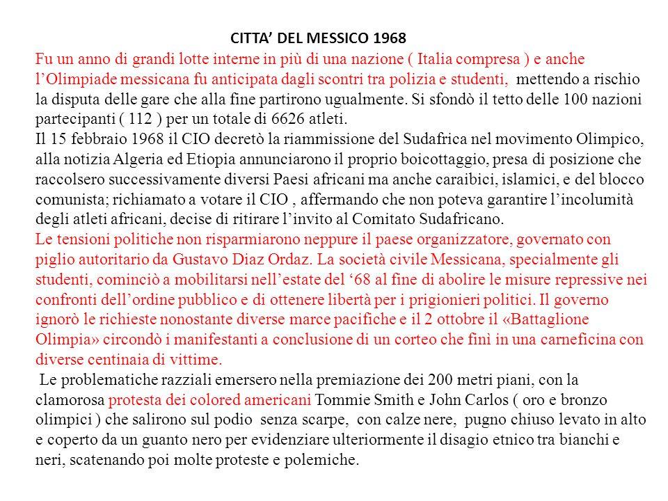 CITTA' DEL MESSICO 1968 Fu un anno di grandi lotte interne in più di una nazione ( Italia compresa ) e anche l'Olimpiade messicana fu anticipata dagli scontri tra polizia e studenti, mettendo a rischio la disputa delle gare che alla fine partirono ugualmente.