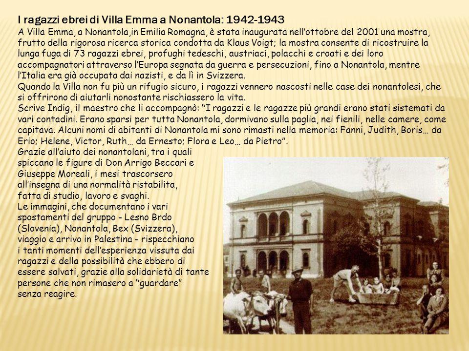 I ragazzi ebrei di Villa Emma a Nonantola: 1942-1943 A Villa Emma, a Nonantola,in Emilia Romagna, è stata inaugurata nell'ottobre del 2001 una mostra,
