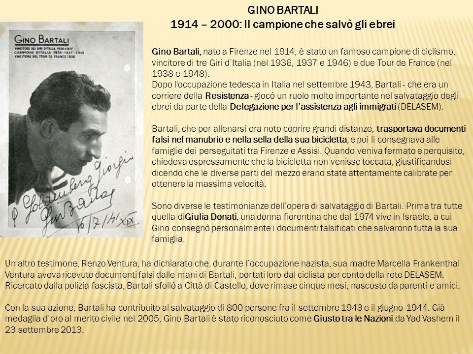 GINO BARTALI 1914 – 2000: Il campione che salvò gli ebrei Gino Bartali, nato a Firenze nel 1914, è stato un famoso campione di ciclismo, vincitore di