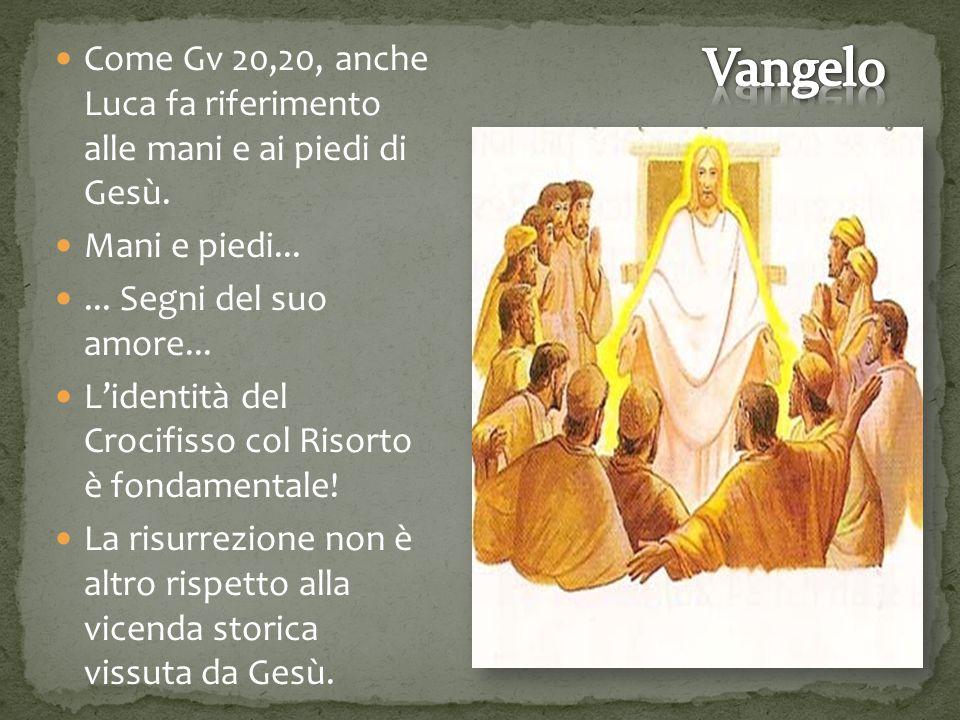 Come Gv 20,20, anche Luca fa riferimento alle mani e ai piedi di Gesù.