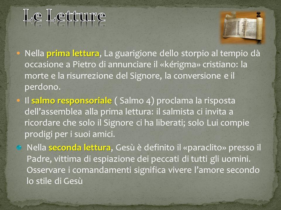prima lettura Nella prima lettura, La guarigione dello storpio al tempio dà occasione a Pietro di annunciare il «kérigma» cristiano: la morte e la risurrezione del Signore, la conversione e il perdono.