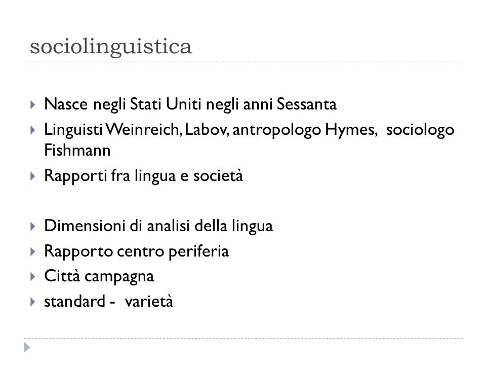 sociolinguistica  Nasce negli Stati Uniti negli anni Sessanta  Linguisti Weinreich, Labov, antropologo Hymes, sociologo Fishmann  Rapporti fra ling