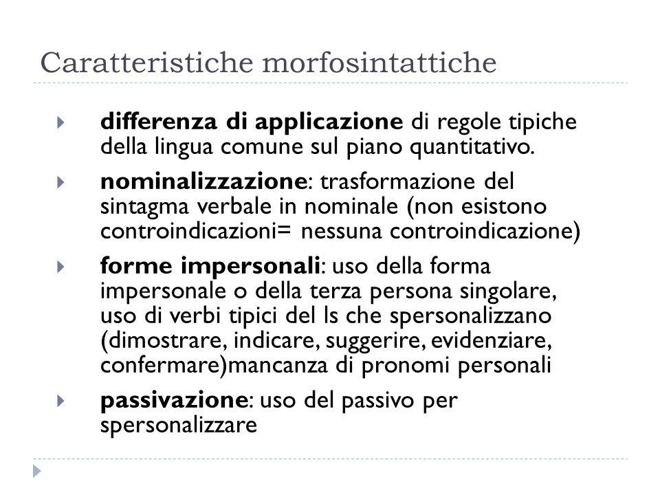 Caratteristiche morfosintattiche  differenza di applicazione di regole tipiche della lingua comune sul piano quantitativo.  nominalizzazione: trasfo