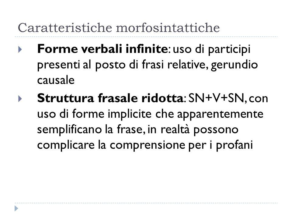Caratteristiche morfosintattiche  Forme verbali infinite: uso di participi presenti al posto di frasi relative, gerundio causale  Struttura frasale