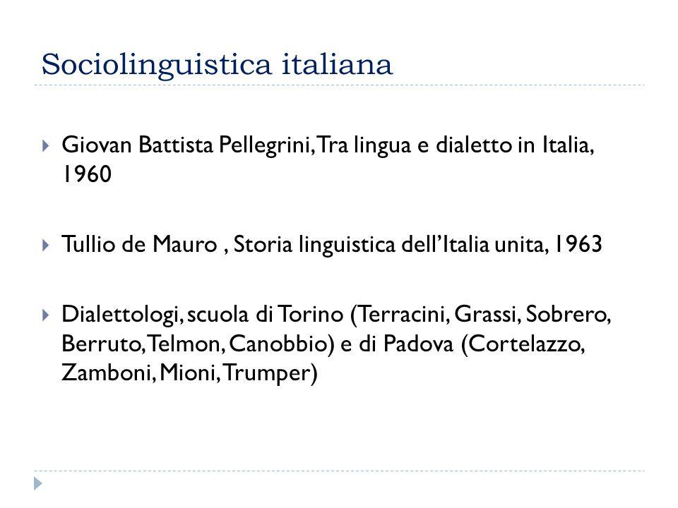 Sociolinguistica italiana  Giovan Battista Pellegrini, Tra lingua e dialetto in Italia, 1960  Tullio de Mauro, Storia linguistica dell'Italia unita,
