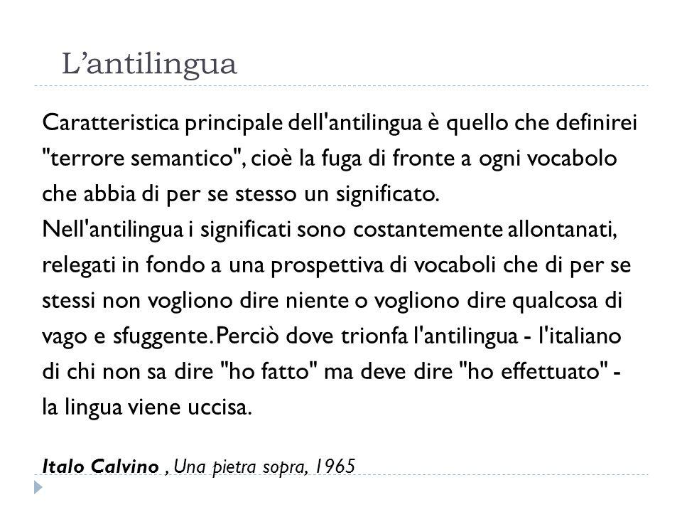 L'antilingua Caratteristica principale dell'antilingua è quello che definirei