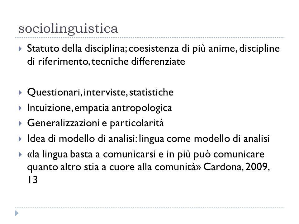 sociolinguistica  Statuto della disciplina; coesistenza di più anime, discipline di riferimento, tecniche differenziate  Questionari, interviste, st