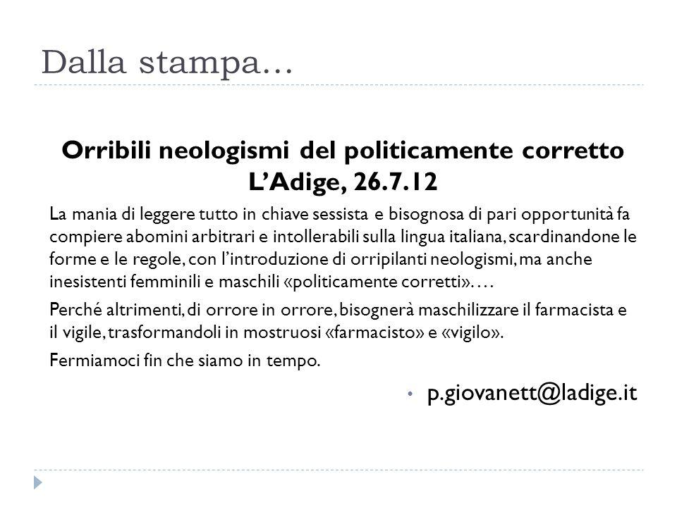 Dalla stampa… Orribili neologismi del politicamente corretto L'Adige, 26.7.12 La mania di leggere tutto in chiave sessista e bisognosa di pari opportu