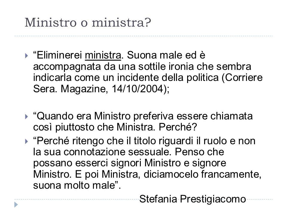 """Ministro o ministra?  """"Eliminerei ministra. Suona male ed è accompagnata da una sottile ironia che sembra indicarla come un incidente della politica"""