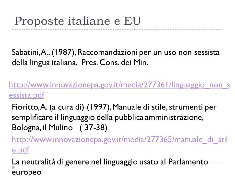 Proposte italiane e EU Sabatini, A., (1987), Raccomandazioni per un uso non sessista della lingua italiana, Pres. Cons. dei Min. http://www.innovazion