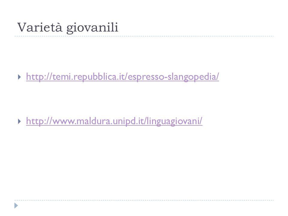 Varietà giovanili  http://temi.repubblica.it/espresso-slangopedia/ http://temi.repubblica.it/espresso-slangopedia/  http://www.maldura.unipd.it/ling