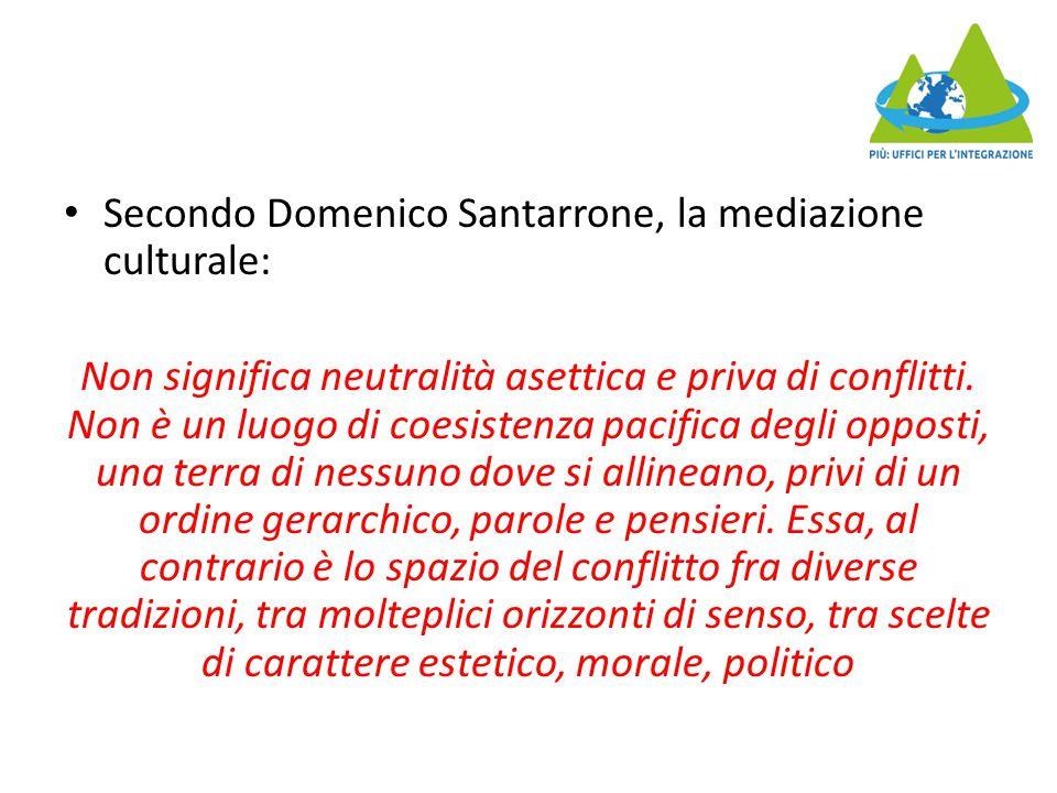 Secondo Domenico Santarrone, la mediazione culturale: Non significa neutralità asettica e priva di conflitti.