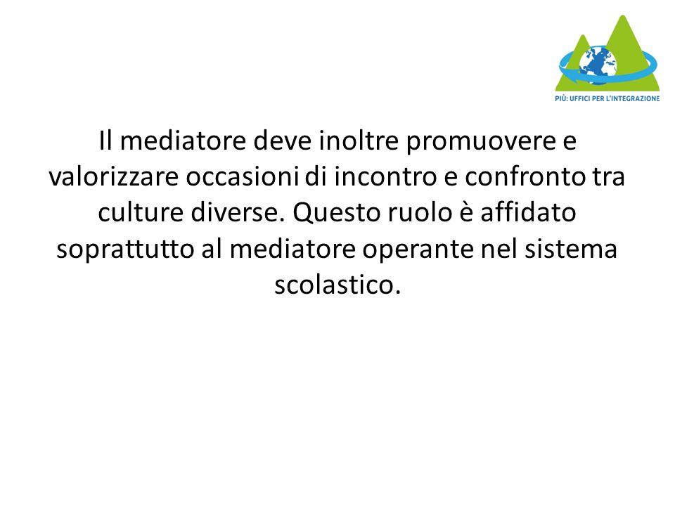 Il mediatore deve inoltre promuovere e valorizzare occasioni di incontro e confronto tra culture diverse.