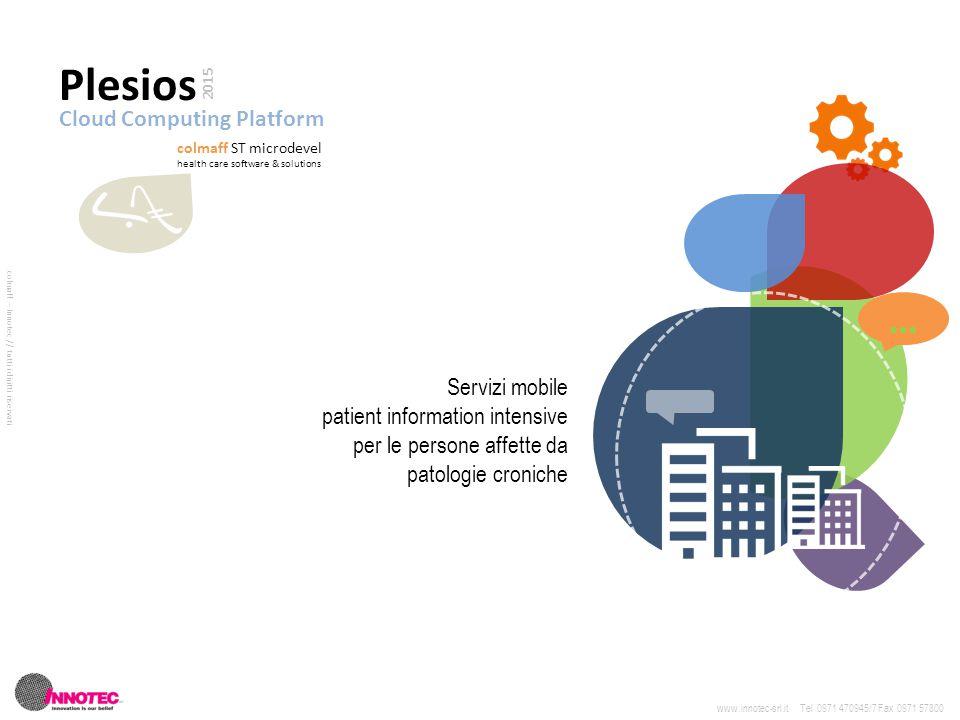 Plesios eCOM_2.0 technology Che cos'è Vicino in greco Plesios è il nome della nuova piattaforma cloud che eroga servizi mobile di Patient Information Intensive per le persone affette da Patologie Croniche Perché L'idea che ci ha spinti a immaginare e sviluppare i servizi Plesios consiste nel far sintesi tra i contenuti dei sistemi informativi clinici istituzionali e la funzionalità di un'App Personale che può supportare la gestione quotidiana della malattia Come funziona Plesios è una piattaforma software che ha lo scopo di integrare i sistemi informativi clinici del Sistema Sanitario Regionale e quindi fornire servizi informativi alla persona.