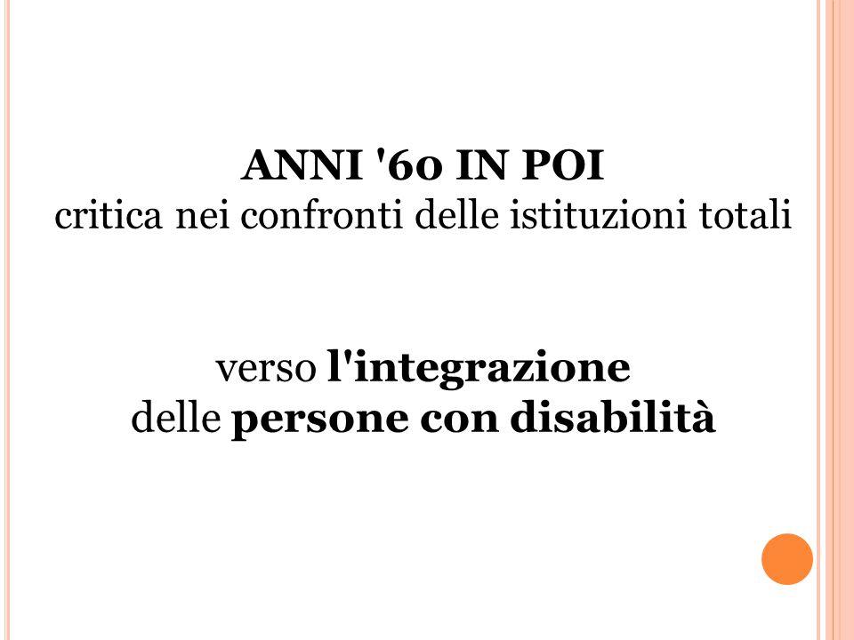 ANNI 60 IN POI critica nei confronti delle istituzioni totali verso l integrazione delle persone con disabilità