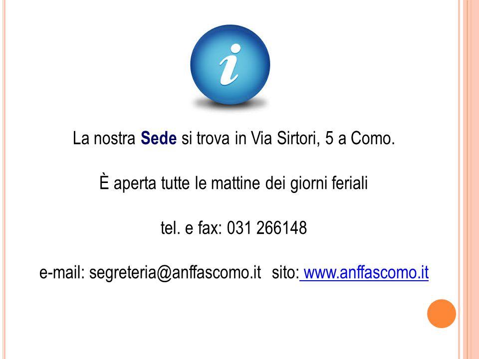La nostra Sede si trova in Via Sirtori, 5 a Como. È aperta tutte le mattine dei giorni feriali tel.