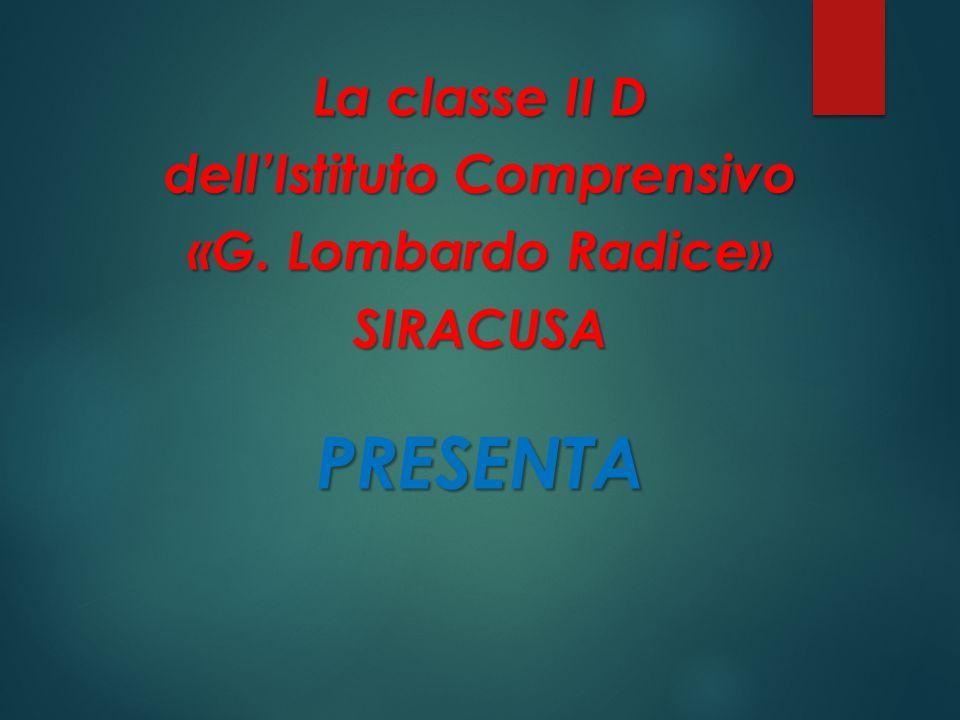La classe II D dell'Istituto Comprensivo «G. Lombardo Radice» SIRACUSAPRESENTA