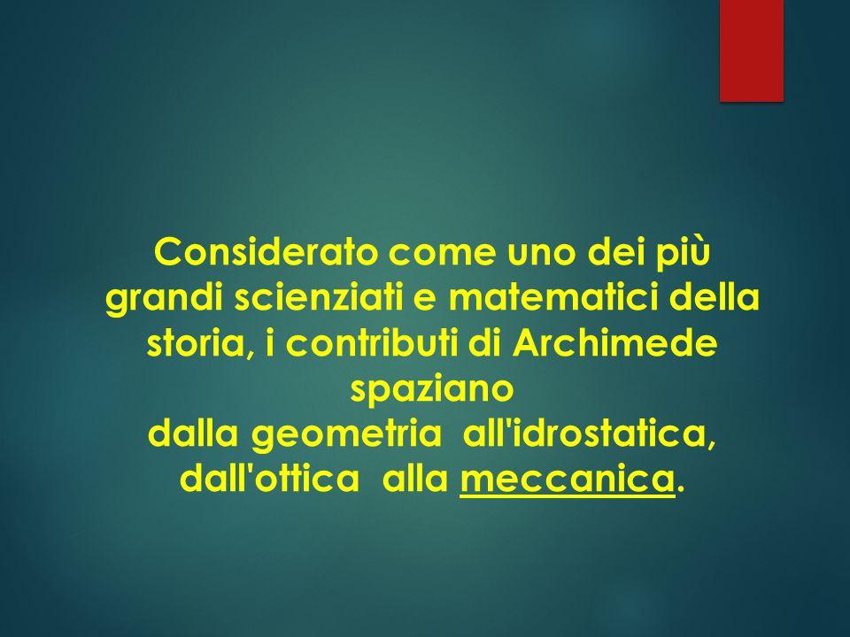 Archimede di Siracusa (in greco antico Ἀ ρχιμήδης, traslitterato in Archimédes ; Siracusa, 287 a.C. circa – Siracusa, 212 a.C.) è stato un matematico,
