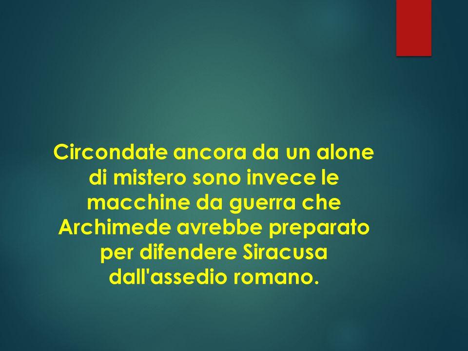 In campo ingegneristico, Archimede scoprì e sfruttò i principi di funzionamento delle leve e il suo stesso nome è associato a numerose macchine e disp