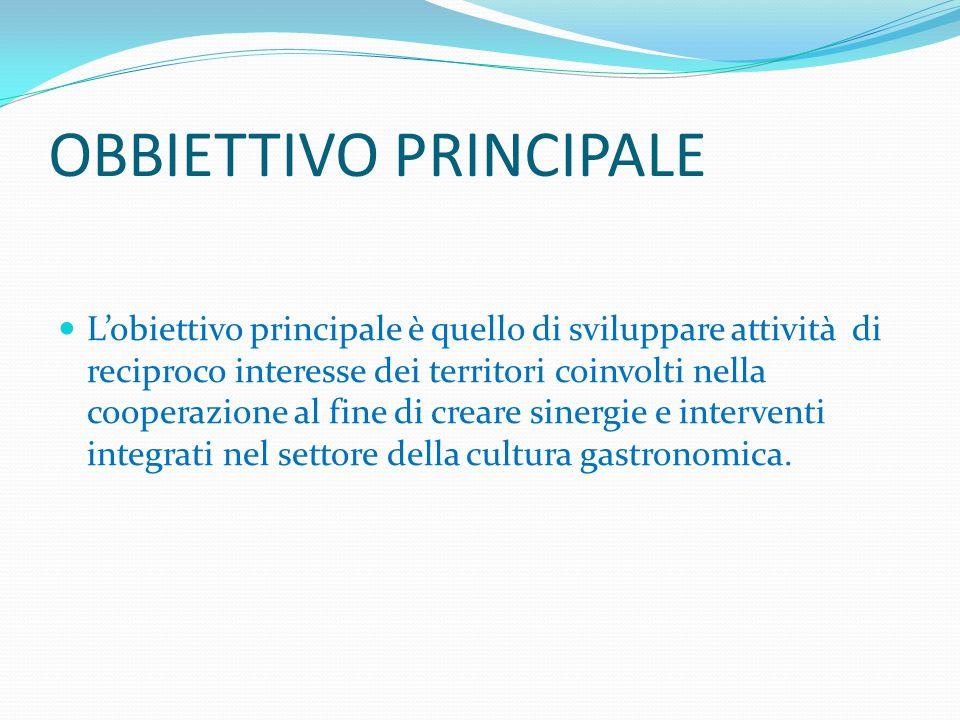 OBBIETTIVO PRINCIPALE L'obiettivo principale è quello di sviluppare attività di reciproco interesse dei territori coinvolti nella cooperazione al fine di creare sinergie e interventi integrati nel settore della cultura gastronomica.