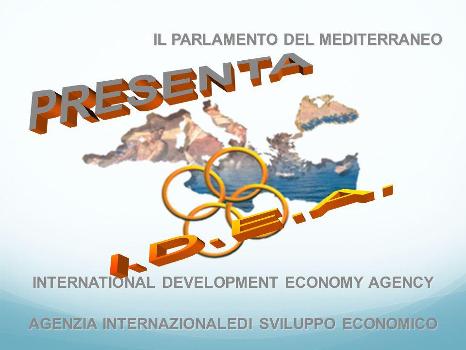 IL PARLAMENTO DEL MEDITERRANEO INTERNATIONAL DEVELOPMENT ECONOMY AGENCY AGENZIA INTERNAZIONALEDI SVILUPPO ECONOMICO