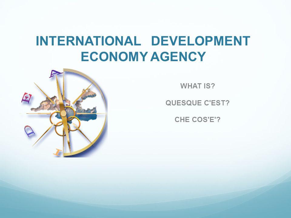 INTERNATIONAL DEVELOPMENT ECONOMY AGENCY WHAT IS? QUESQUE C EST? CHE COS E ?