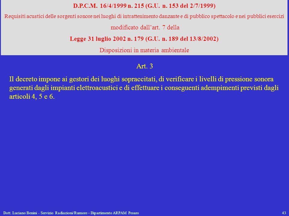 Dott. Luciano Benini - Servizio Radiazioni/Rumore – Dipartimento ARPAM Pesaro43 D.P.C.M. 16/4/1999 n. 215 (G.U. n. 153 del 2/7/1999) Requisiti acustic