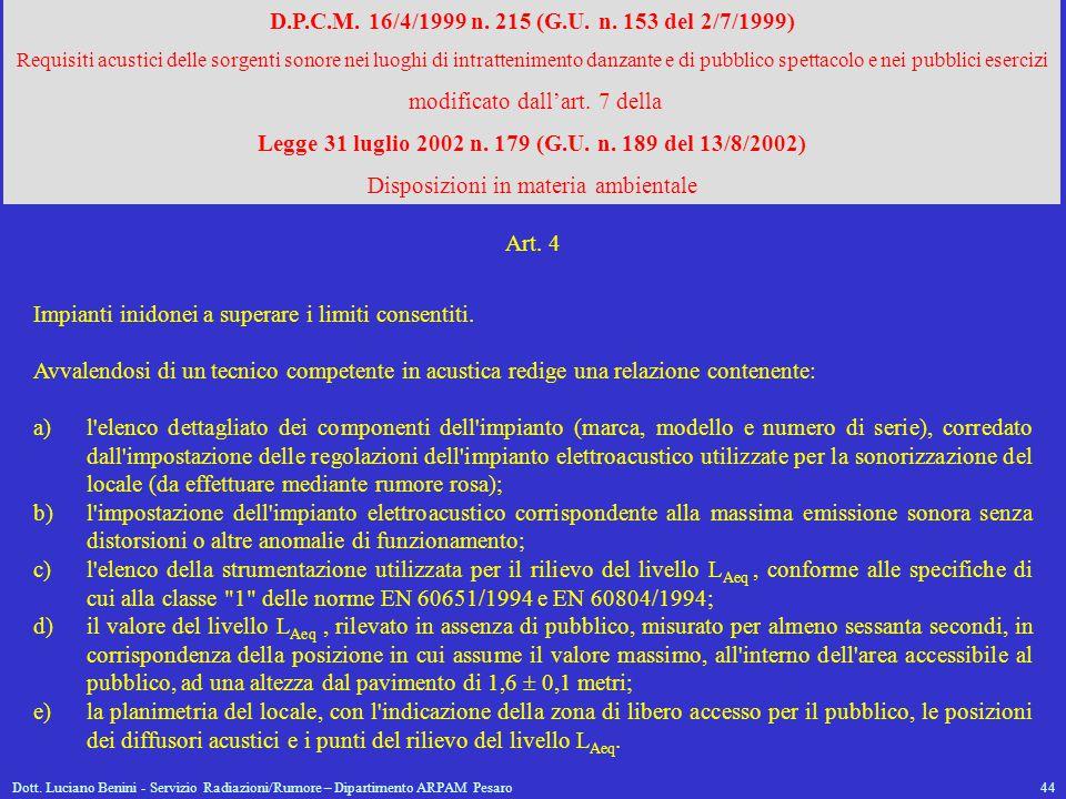Dott. Luciano Benini - Servizio Radiazioni/Rumore – Dipartimento ARPAM Pesaro44 D.P.C.M. 16/4/1999 n. 215 (G.U. n. 153 del 2/7/1999) Requisiti acustic