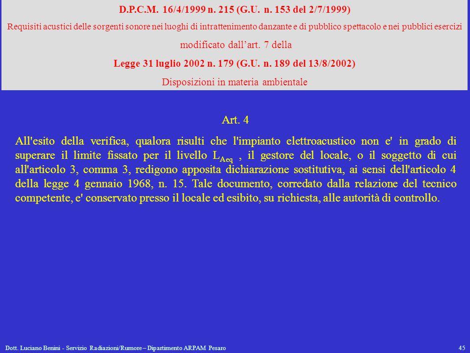 Dott. Luciano Benini - Servizio Radiazioni/Rumore – Dipartimento ARPAM Pesaro45 D.P.C.M. 16/4/1999 n. 215 (G.U. n. 153 del 2/7/1999) Requisiti acustic