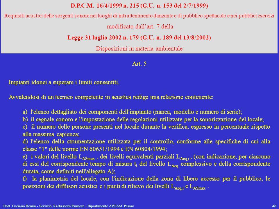 Dott. Luciano Benini - Servizio Radiazioni/Rumore – Dipartimento ARPAM Pesaro46 D.P.C.M. 16/4/1999 n. 215 (G.U. n. 153 del 2/7/1999) Requisiti acustic