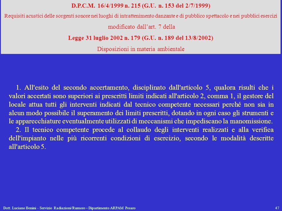 Dott. Luciano Benini - Servizio Radiazioni/Rumore – Dipartimento ARPAM Pesaro47 D.P.C.M. 16/4/1999 n. 215 (G.U. n. 153 del 2/7/1999) Requisiti acustic