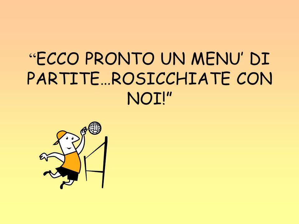 ECCO PRONTO UN MENU' DI PARTITE…ROSICCHIATE CON NOI!