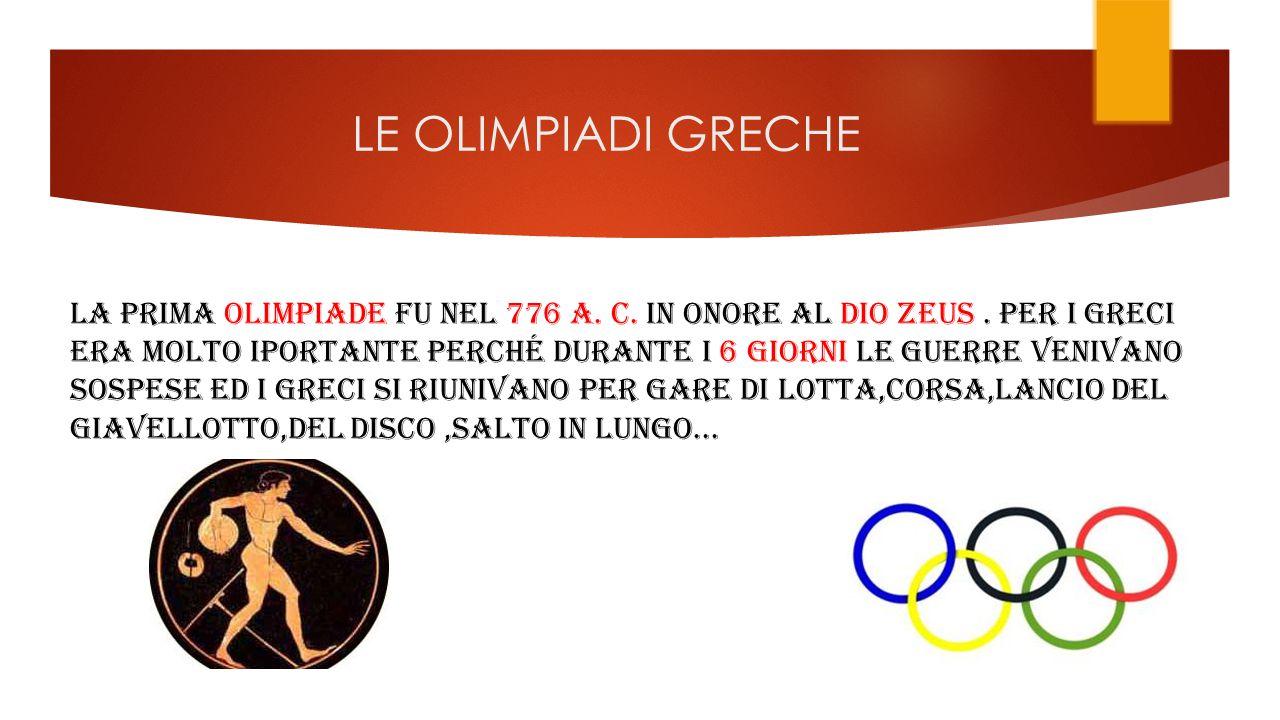 LE OLIMPIADI GRECHE LA PRIMA OLIMPIADE FU NEL 776 A.