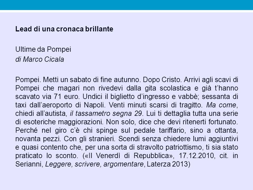 Lead di una cronaca brillante Ultime da Pompei di Marco Cicala Pompei. Metti un sabato di fine autunno. Dopo Cristo. Arrivi agli scavi di Pompei che m