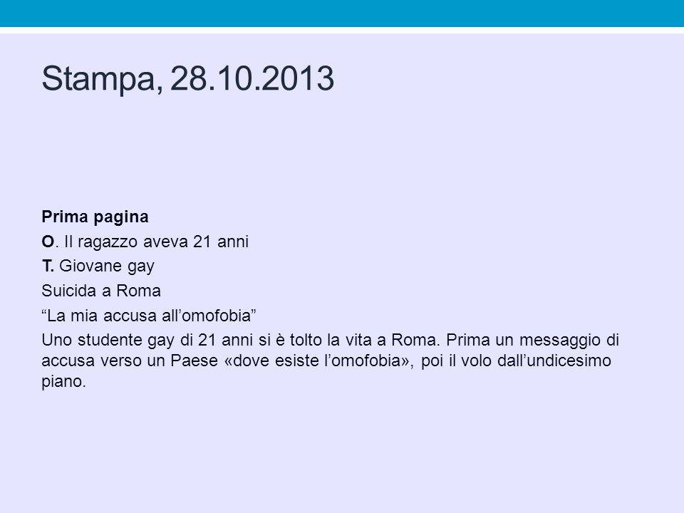 """Stampa, 28.10.2013 Prima pagina O. Il ragazzo aveva 21 anni T. Giovane gay Suicida a Roma """"La mia accusa all'omofobia"""" Uno studente gay di 21 anni si"""
