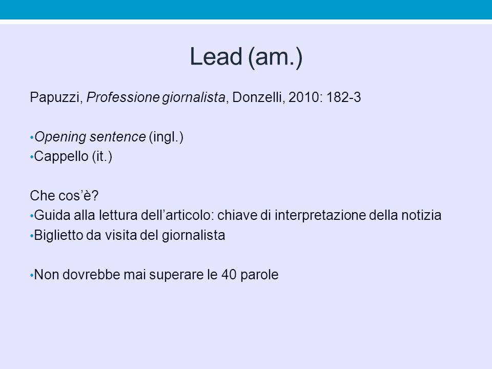 Lead (am.) Papuzzi, Professione giornalista, Donzelli, 2010: 182-3 Opening sentence (ingl.) Cappello (it.) Che cos'è? Guida alla lettura dell'articolo