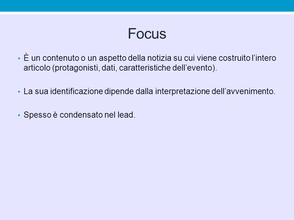 Focus È un contenuto o un aspetto della notizia su cui viene costruito l'intero articolo (protagonisti, dati, caratteristiche dell'evento). La sua ide