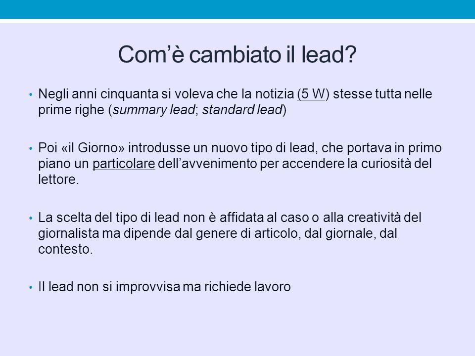 Com'è cambiato il lead? Negli anni cinquanta si voleva che la notizia (5 W) stesse tutta nelle prime righe (summary lead; standard lead) Poi «il Giorn