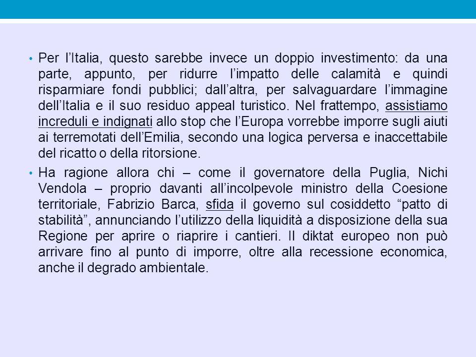 Per l'Italia, questo sarebbe invece un doppio investimento: da una parte, appunto, per ridurre l'impatto delle calamità e quindi risparmiare fondi pub