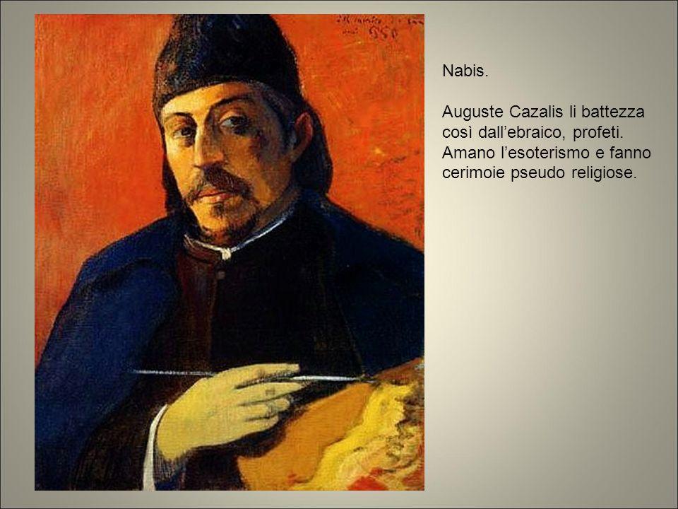 Nabis. Auguste Cazalis li battezza così dall'ebraico, profeti. Amano l'esoterismo e fanno cerimoie pseudo religiose.