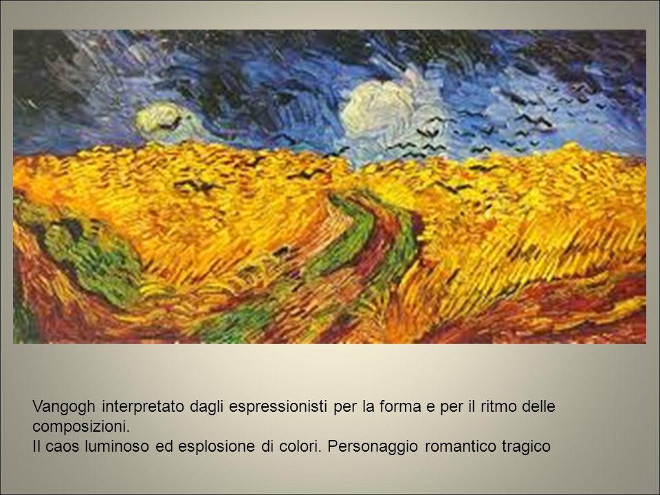 Vangogh interpretato dagli espressionisti per la forma e per il ritmo delle composizioni. Il caos luminoso ed esplosione di colori. Personaggio romant