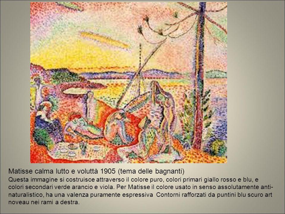 Matisse calma lutto e voluttà 1905 (tema delle bagnanti) Questa immagine si costruisce attraverso il colore puro, colori primari giallo rosso e blu, e