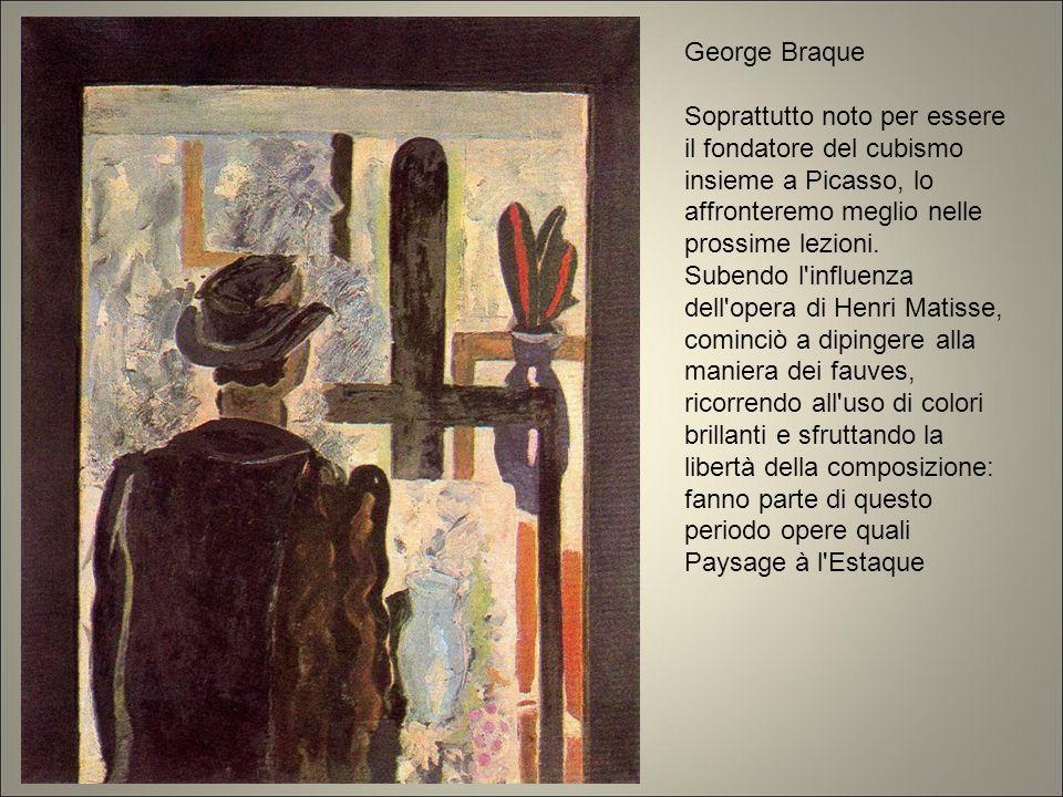 George Braque Soprattutto noto per essere il fondatore del cubismo insieme a Picasso, lo affronteremo meglio nelle prossime lezioni. Subendo l'influen